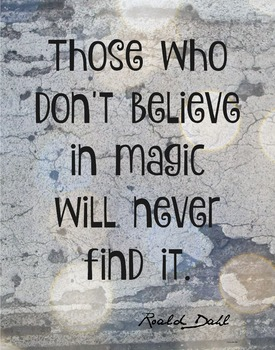 Those who don't believe in Magic will never find it 11 x 14 Poster