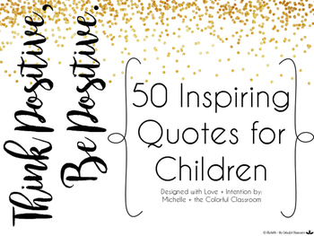 Think Positive, Be Positive. [[ 50 Inspiring Quotes for Children ]]