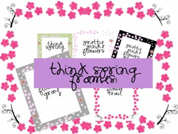 Think Spring! Frames {personal and commercial use}