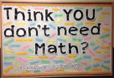 Think YOU don't need Math? Bulletin Board Set