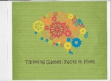Thinking Games: Facts in Fives