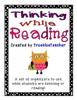 Thinking While Reading Organizers - Read Alouds & Independent Reading