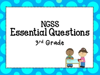 Third Grade NGSS Science Essential Questions for classroom!