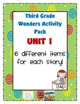 Third Grade Wonders Reading Unit 1: 6 Different Items for Each Story