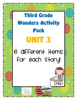 Third Grade Wonders Reading Unit 3: 6 Different Items for Each Story