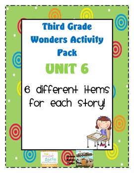 Third Grade Wonders Reading Unit 6: 6 Different Items for