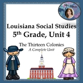 Louisiana, 5th Grade, Unit 4, The Thirteen Colonies, FULL UNIT