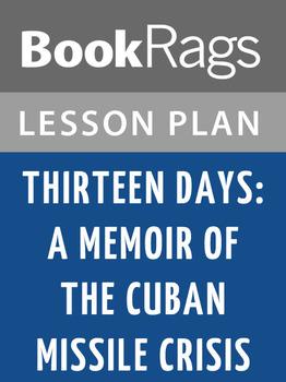 Thirteen Days: A Memoir of the Cuban Missile Crisis Lesson Plans