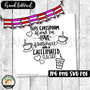This Classroom Runs On Love Patience and Coffee SVG Design