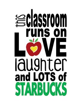 This Classroom Runs on Love Laughter and Lots of Starbucks - Poster