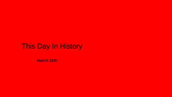 This Day In History March 16th