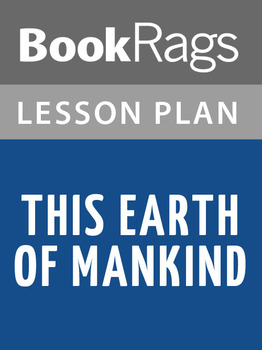 This Earth of Mankind Lesson Plans