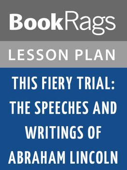 This Fiery Trial: The Speeches and Writings of Abraham Lincoln Lesson Plans