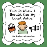 This Is When I Use My Loud Voice - Autism Social Story
