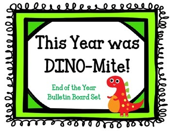 This Year was DINO-Mite! Bulletin Board Set. End of the Ye