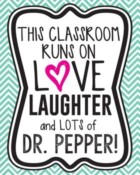 This classroom runs on love, laughter, and lots of Dr. Pepper! (Decor/Posters)