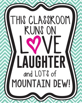 This classroom runs on love, laughter, and lots of Mountain Dew! (Decor/Posters)