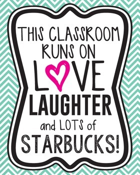 This classroom runs on love, laughter, and lots of Starbucks! (Decor/Posters)