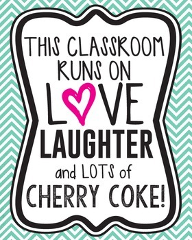 This classroom runs on love, laughter, and lots of cherry coke! (Decor/Posters))