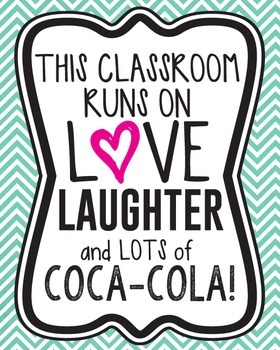 This classroom runs on love, laughter, and lots of coca-cola! (Decor/Posters)