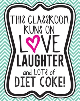 This classroom runs on love, laughter, and lots of diet coke! (Decor/Posters))