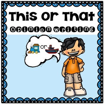 This or That?- Kindergarten or 1st Grade Opinion Writing