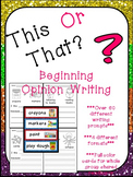 Writing Prompts for Beginning Writers- This or That Opinion Writing Kindergarten
