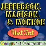 Thomas Jefferson, James Madison, James Monroe Unit Test! Thorough & Complete!