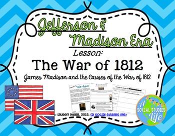 Thomas Jefferson, James Madison, War Hawks, War of 1812 UNIT BUNDLE