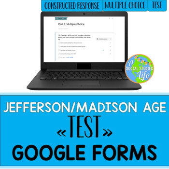 Thomas Jefferson, James Madison, War of 1812 Test GOOGLE FORMS