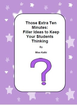 Those Extra Ten Minutes: Filler Ideas to Keep Your Students Thinking