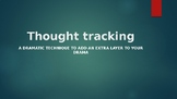 Thought Tracking - excellent Drama technique