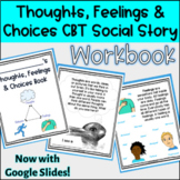 Thoughts, Feelings, and Choices CBT Social Story Print Workbook   Google Slides