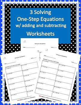 Three Adding and Subtracting One-Step Equations Worksheets w/ Answers