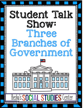 Three Branches of Government / Constitution Group Project - Student Talk Show