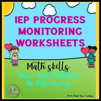 IEP Progress Monitoring Worksheet - Three Digit Addition No Regrouping