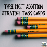 Three Digit Addition Strategy Task Cards