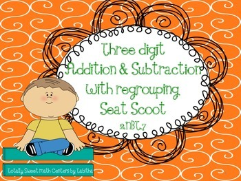 Three Digit Addition & Subtraction With Regrouping Seat Scoot  2.NBT.7