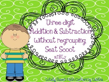 Three Digit Addition & Subtraction Without Regrouping Seat Scoot  2.NBT.7