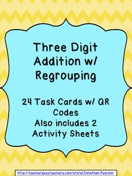 Three Digit Addition With Regrouping - 24 Task Cards with QR Codes