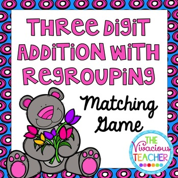 Three Digit Addition with Regrouping Matching Game