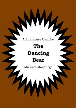 Literature Unit - THE DANCING BEAR - Michael Morpurgo - Novel Study - Worksheets