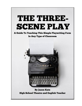 Three Scene Play Playwriting Unit for Drama, Theatre, or Acting Classes