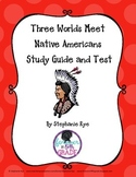 Three Worlds Meet-Native American Study Guide and Test