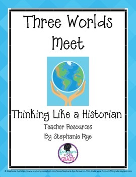 Three Worlds Meet-Thinking Like a Historian Teacher Resources Set
