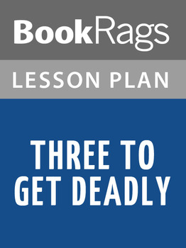 Three to Get Deadly Lesson Plans