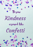 Throw Kindness Like Confetti  (positive message)