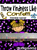 Throw Kindness Like Confetti: Printable Banner