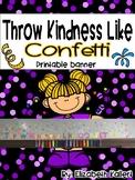 Throw Kindness Like Confetti: Printable Banner