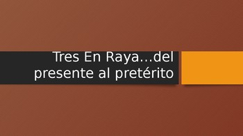 Tic Tac Toe  Presente a Pretérito  ( Ir, and Car, Gar, Zar verbs)